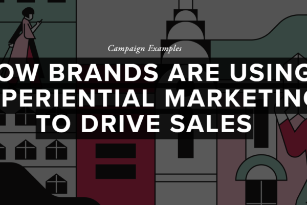 HOW BRANDS ARE USING EXPERIENTIAL MARKETING TO DRIVE SALES