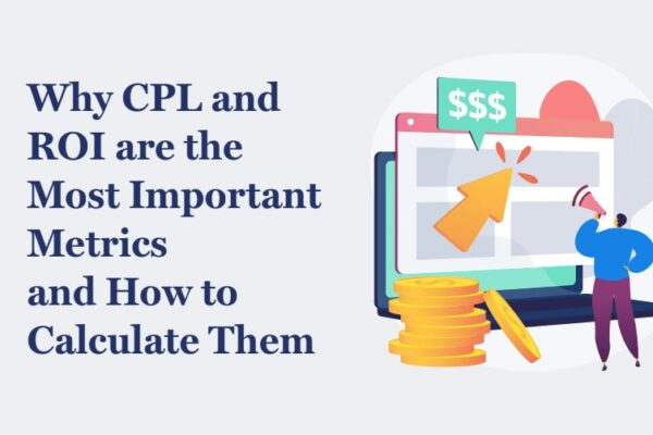Why CPL and ROI are Important Metrics