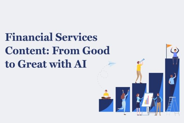 Financial Services Content: From Good to Great with AI